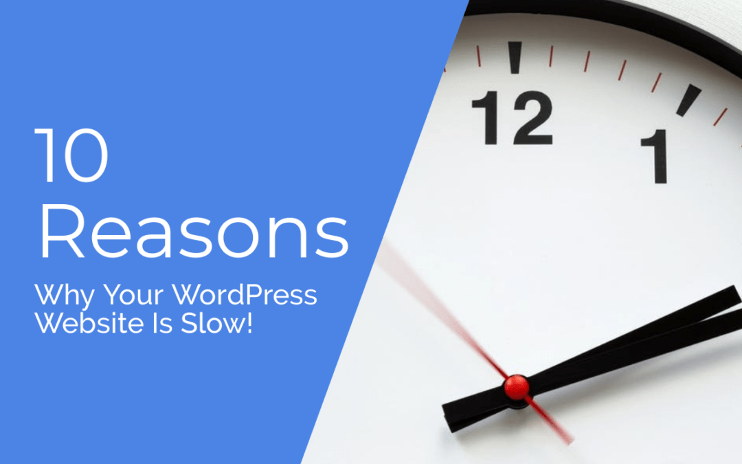 10 Reasons Why Your WordPress Website Is Slow
