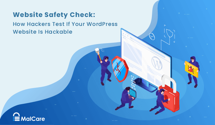 Website Safety Check: How Hackers Test If Your WordPress Website Is Hackable!