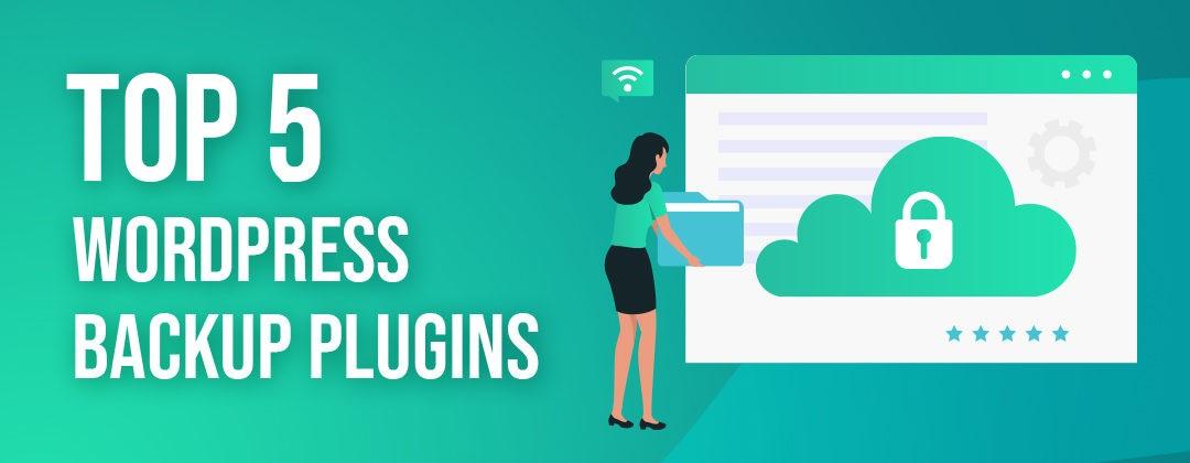 Top 5 WordPress Backup Plugins to Keep Your Data Safe