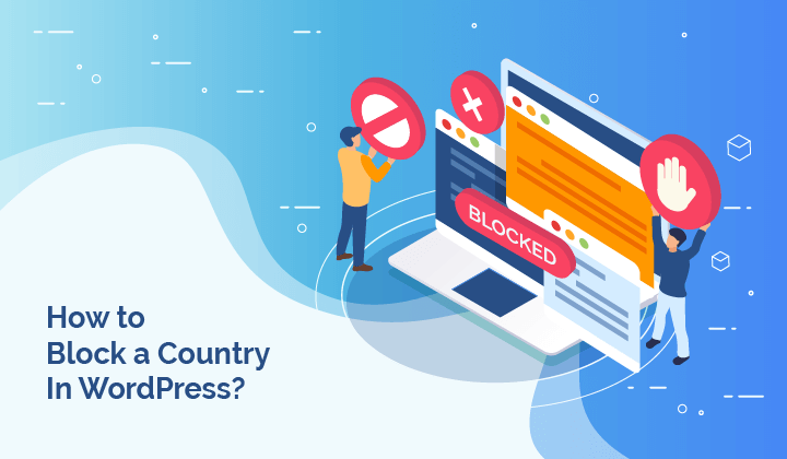 How To Block a Country In WordPress? (Best Geoblocking Methods)