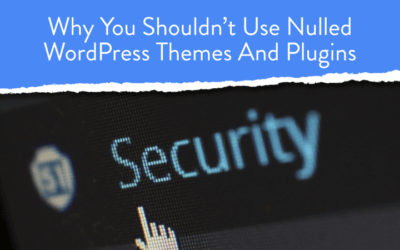 Why You Should NOT Use Nulled WordPress Themes And Plugins