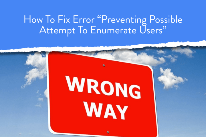 "How To Fix Error ""Preventing Possible Attempt To Enumerate Users"""