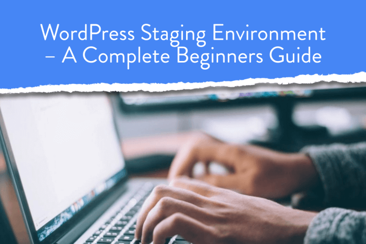 WordPress Staging Environment – A Complete Beginners Guide