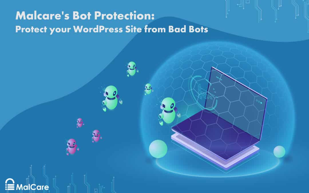 Malcare's Bot Protection for WordPress: Why Your Site needs it?
